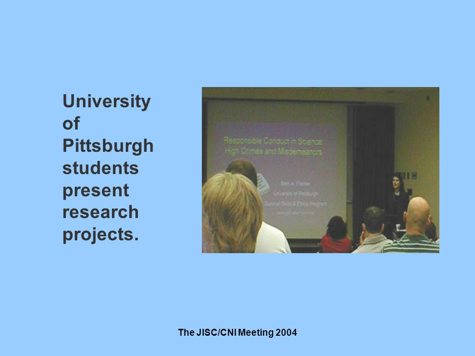 The JISC/CNI Meeting 2004 University of Pittsburgh students present research projects.