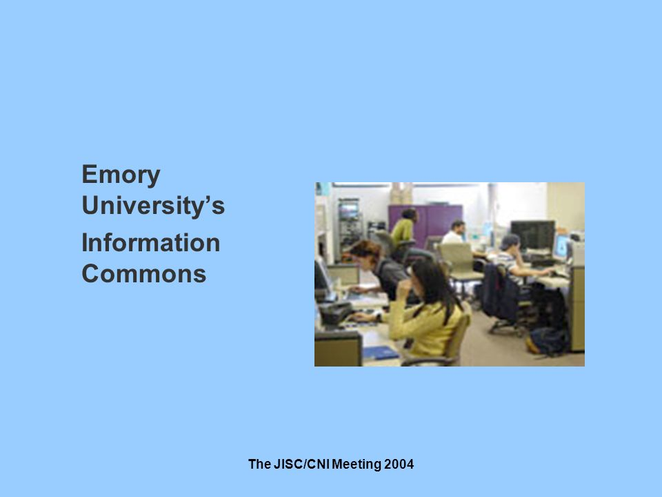 The JISC/CNI Meeting 2004 Emory Universitys Information Commons
