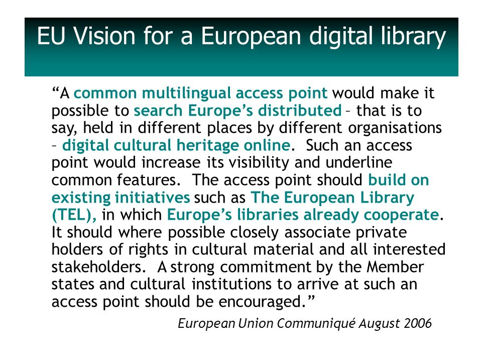 A common multilingual access point would make it possible to search Europes distributed – that is to say, held in different places by different organisations – digital cultural heritage online.