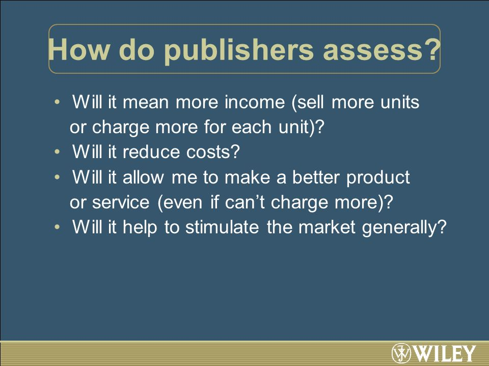 How do publishers assess. Will it mean more income (sell more units or charge more for each unit).