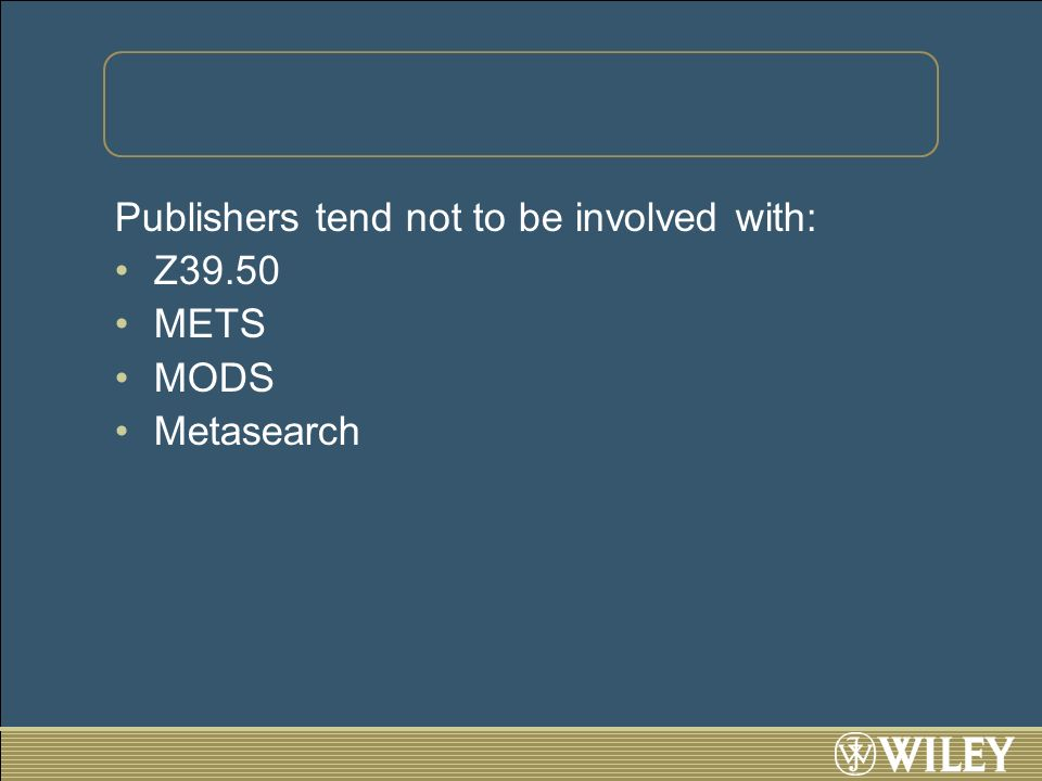 Publishers tend not to be involved with: Z39.50 METS MODS Metasearch