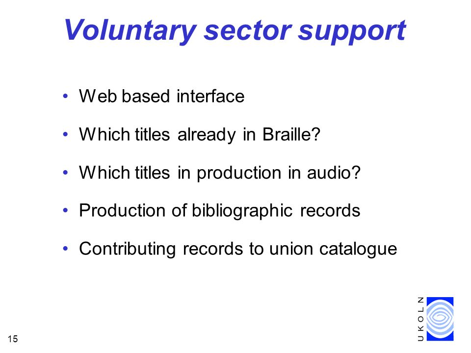 15 Voluntary sector support Web based interface Which titles already in Braille.