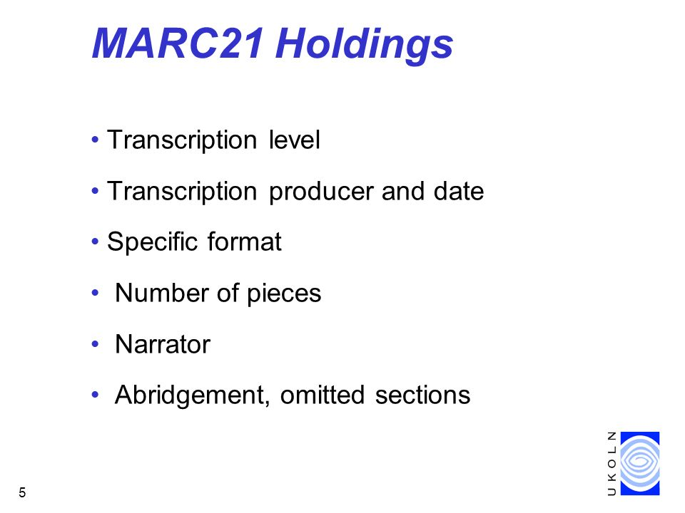 5 MARC21 Holdings Transcription level Transcription producer and date Specific format Number of pieces Narrator Abridgement, omitted sections