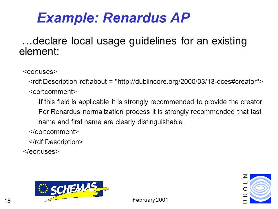 February Example: Renardus AP …declare local usage guidelines for an existing element: If this field is applicable it is strongly recommended to provide the creator.