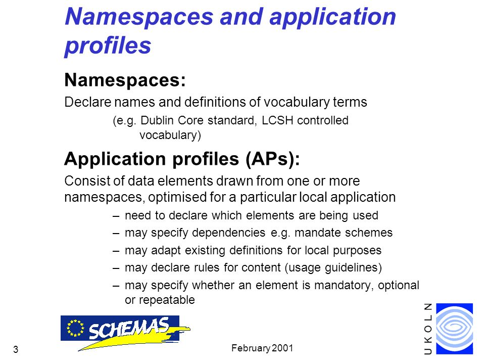 February Namespaces and application profiles Namespaces: Declare names and definitions of vocabulary terms (e.g.