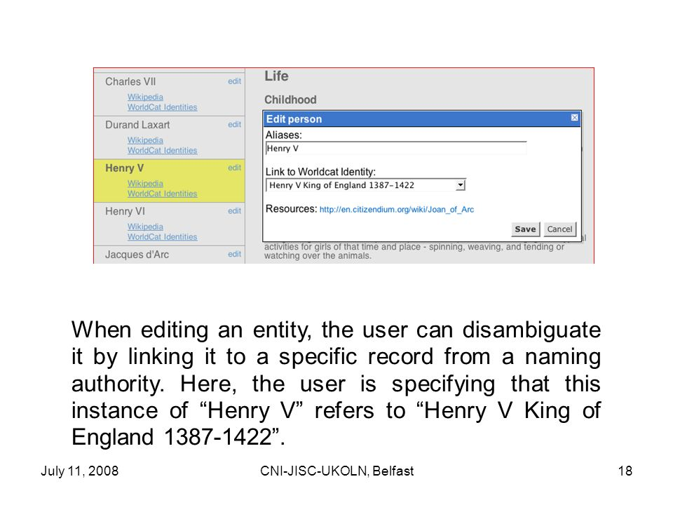 July 11, 2008CNI-JISC-UKOLN, Belfast18 When editing an entity, the user can disambiguate it by linking it to a specific record from a naming authority.