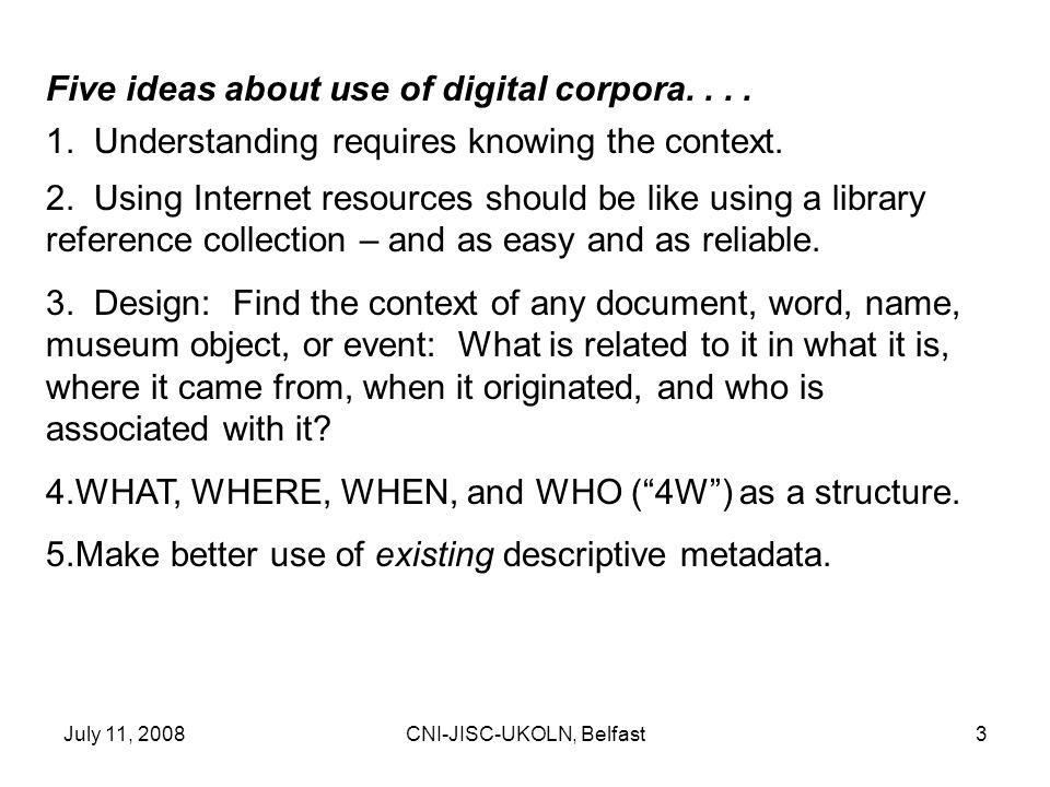 July 11, 2008CNI-JISC-UKOLN, Belfast3 Five ideas about use of digital corpora....