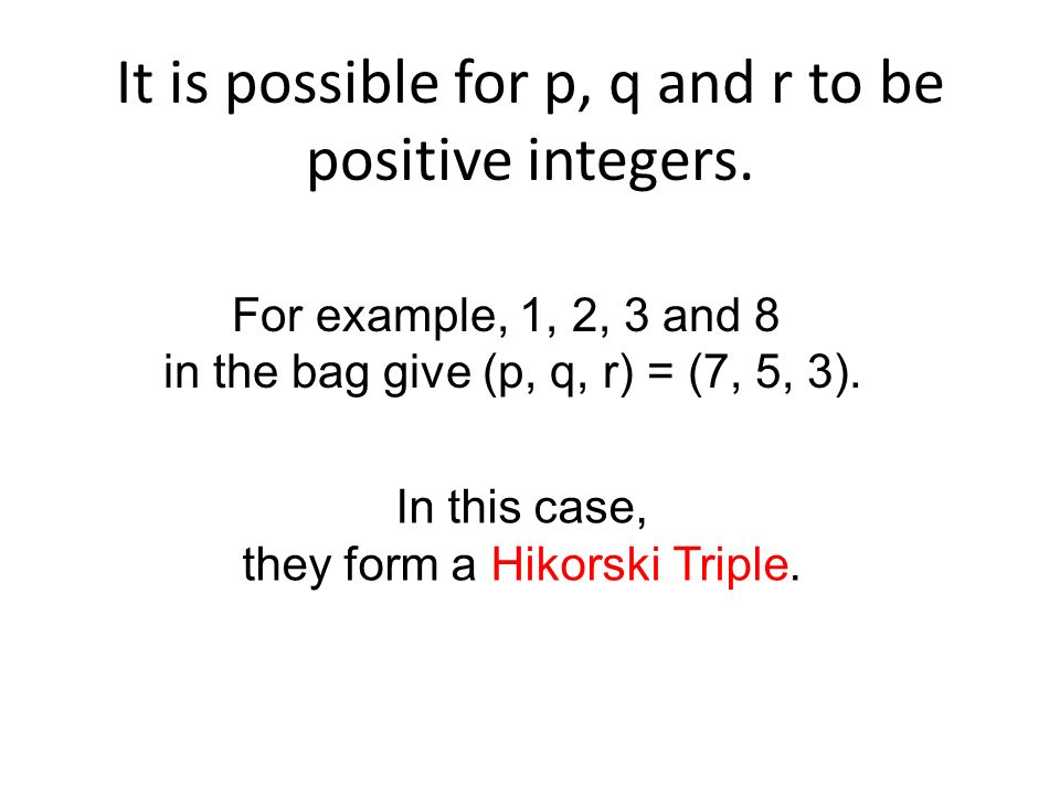 It is possible for p, q and r to be positive integers.