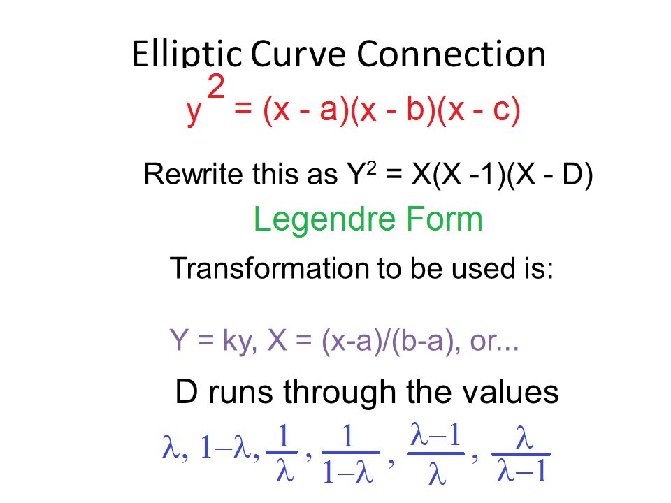 Elliptic Curve Connection Rewrite this as Y 2 = X(X -1)(X - D) Transformation to be used is: Y = ky, X = (x-a)/(b-a), or...