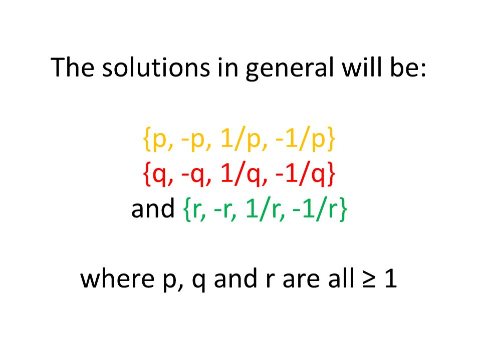 The solutions in general will be: {p, -p, 1/p, -1/p} {q, -q, 1/q, -1/q} and {r, -r, 1/r, -1/r} where p, q and r are all 1
