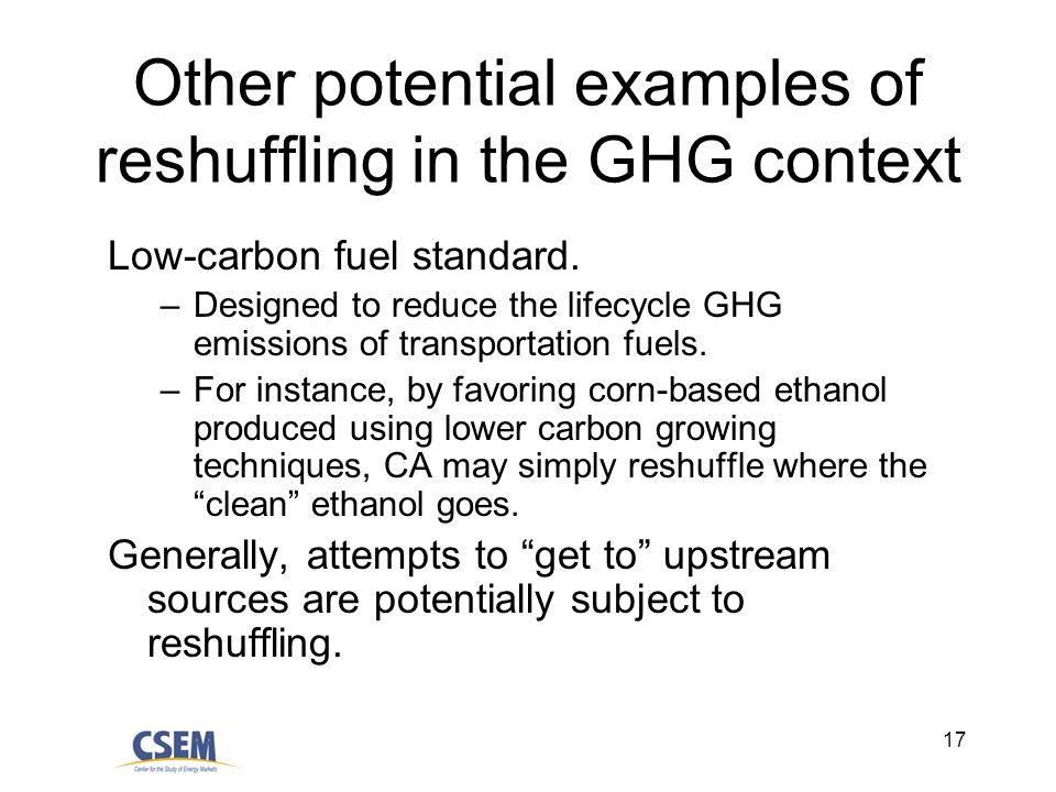 17 Other potential examples of reshuffling in the GHG context Low-carbon fuel standard.