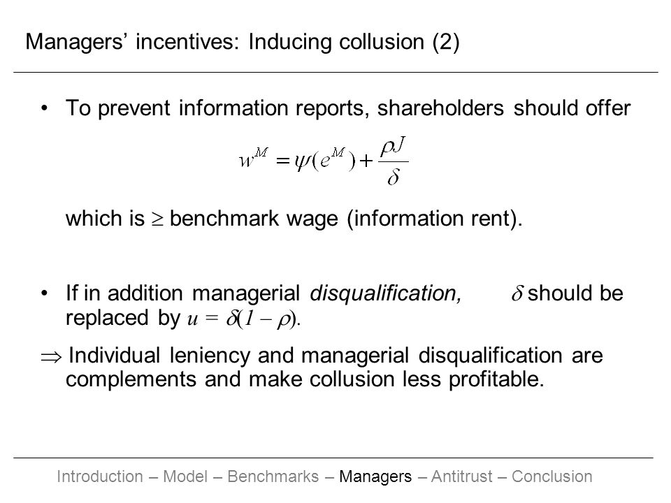 Managers incentives: Inducing collusion (2) To prevent information reports, shareholders should offer which is benchmark wage (information rent).