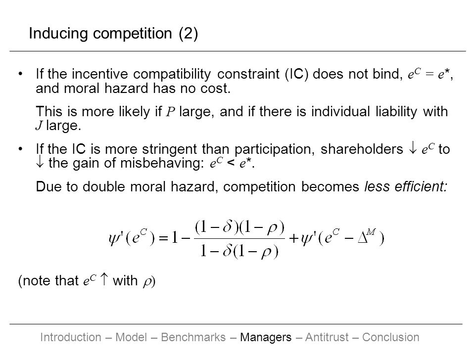Inducing competition (2) If the incentive compatibility constraint (IC) does not bind, e C = e *, and moral hazard has no cost.