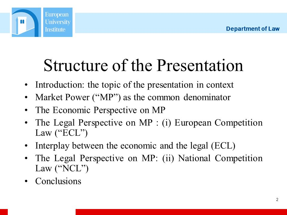 Department of Law 2 Structure of the Presentation Introduction: the topic of the presentation in context Market Power (MP) as the common denominator The Economic Perspective on MP The Legal Perspective on MP : (i) European Competition Law (ECL) Interplay between the economic and the legal (ECL) The Legal Perspective on MP: (ii) National Competition Law (NCL) Conclusions