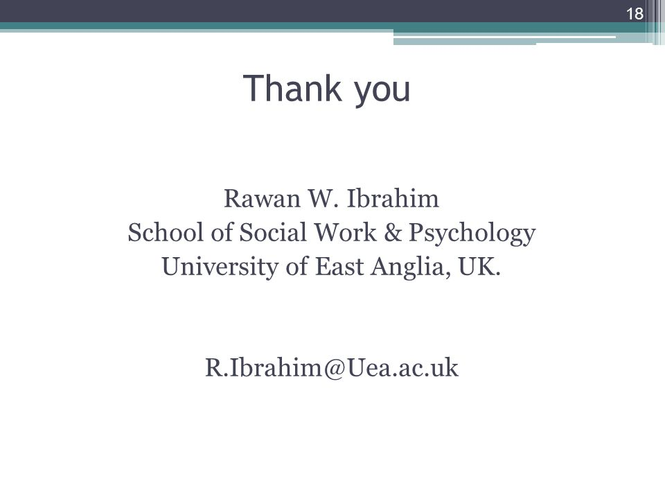 18 Thank you Rawan W. Ibrahim School of Social Work & Psychology University of East Anglia, UK.