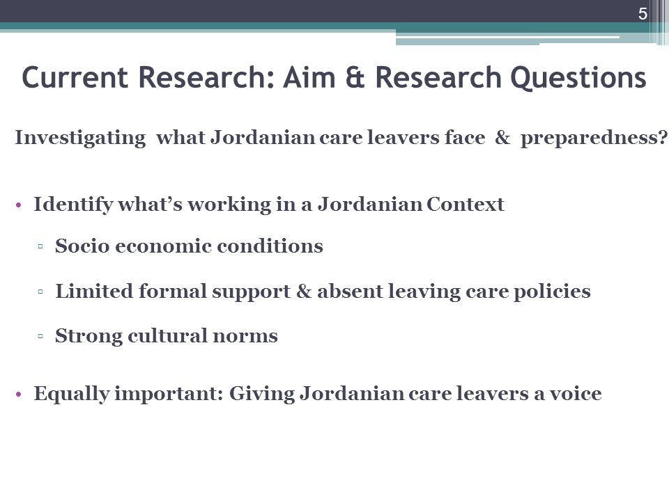 5 Current Research: Aim & Research Questions Investigating what Jordanian care leavers face & preparedness.