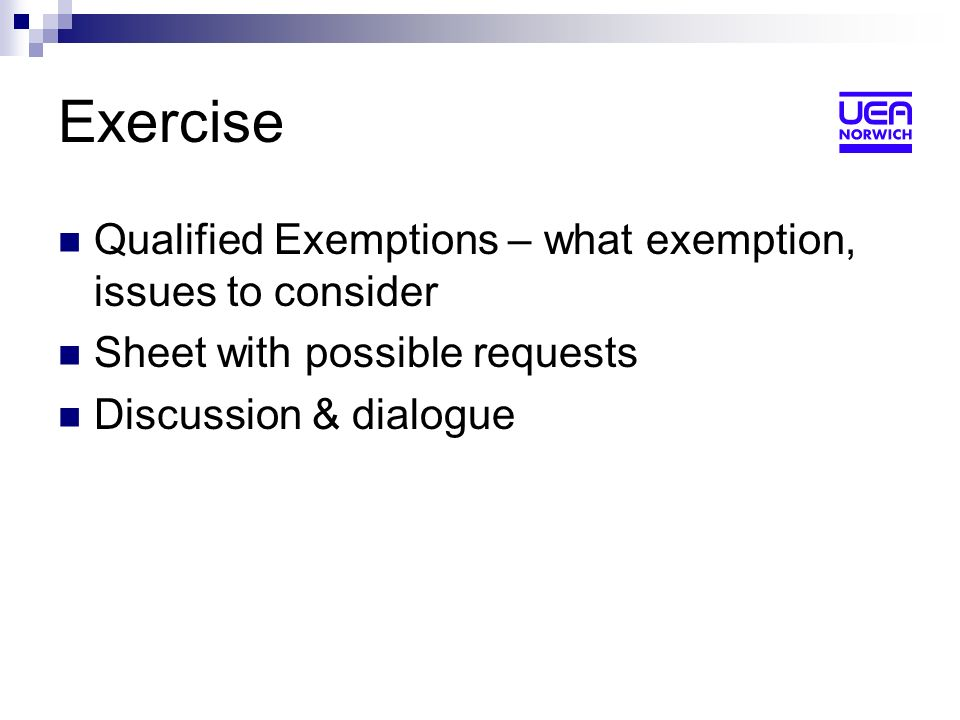 Exercise Qualified Exemptions – what exemption, issues to consider Sheet with possible requests Discussion & dialogue