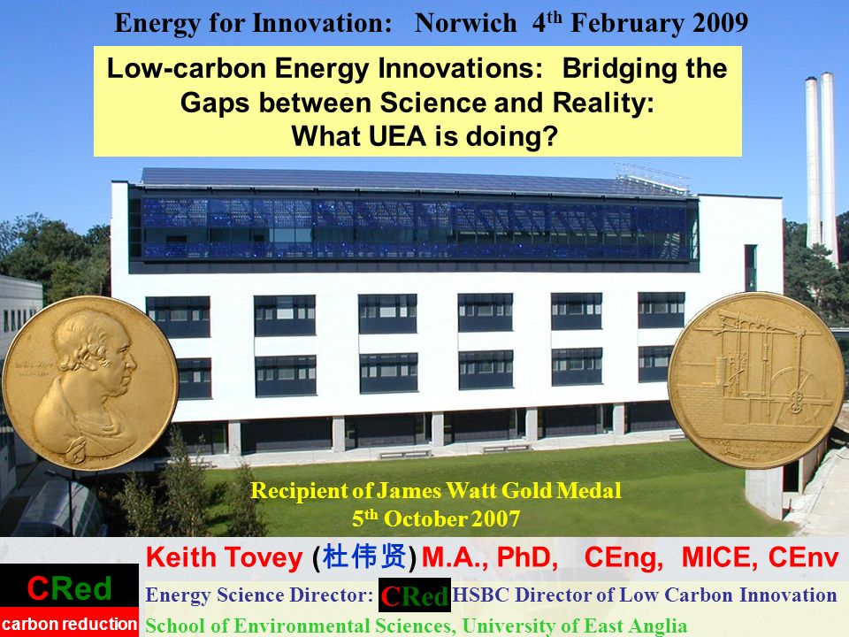 CRed carbon reduction Low-carbon Energy Innovations: Bridging the Gaps between Science and Reality: What UEA is doing.