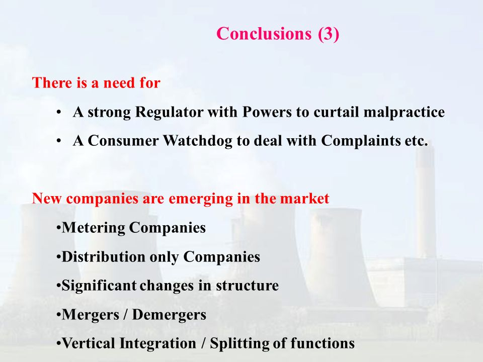 Conclusions (3) There is a need for A strong Regulator with Powers to curtail malpractice A Consumer Watchdog to deal with Complaints etc.