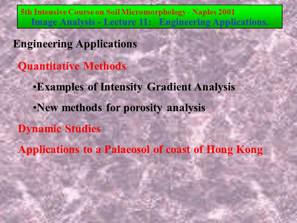 5th Intensive Course on Soil Micromorphology - Naples 2001 Image Analysis - Lecture 11: Engineering Applications.