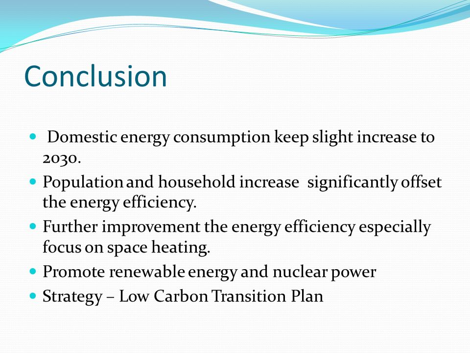 Conclusion Domestic energy consumption keep slight increase to 2030.