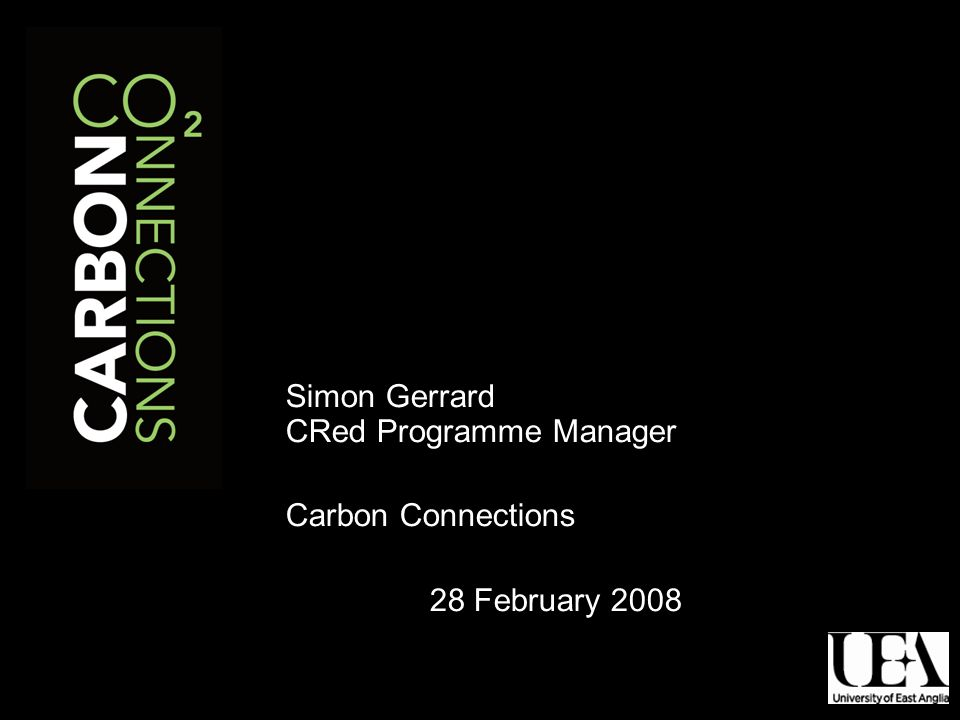 Simon Gerrard CRed Programme Manager Carbon Connections 28 February 2008