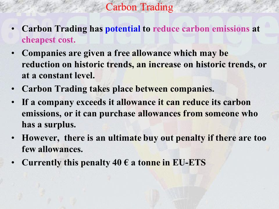 Carbon Trading has potential to reduce carbon emissions at cheapest cost.