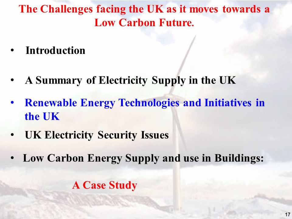 17 The Challenges facing the UK as it moves towards a Low Carbon Future.