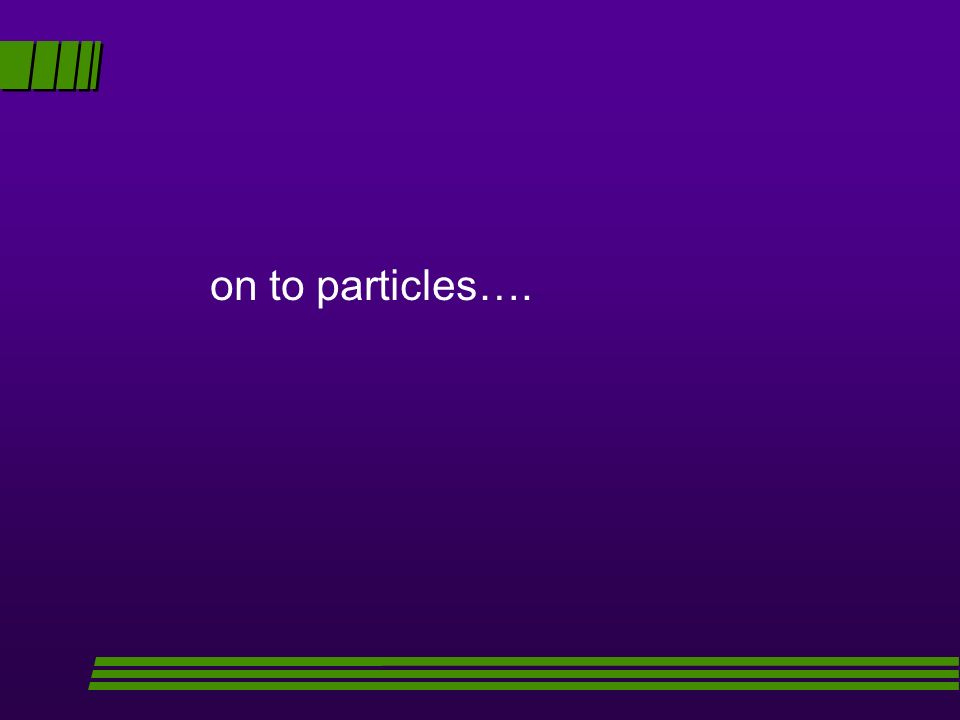 on to particles….