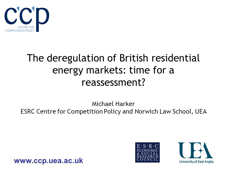 www.ccp.uea.ac.uk The deregulation of British residential energy markets: time for a reassessment.