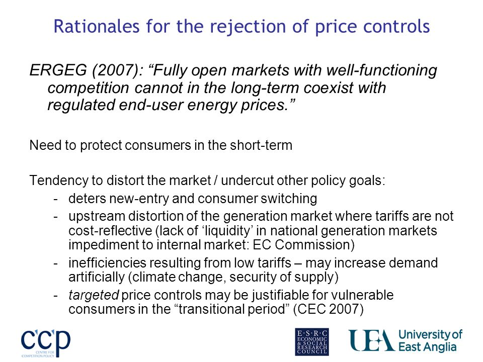 Rationales for the rejection of price controls ERGEG (2007): Fully open markets with well-functioning competition cannot in the long-term coexist with regulated end-user energy prices.
