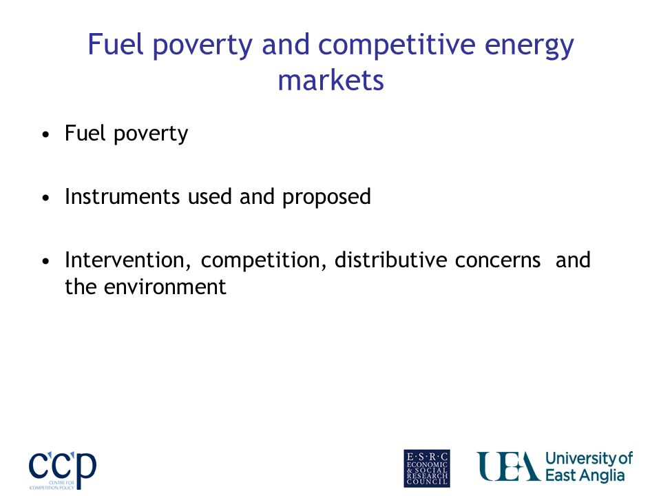 Fuel poverty and competitive energy markets Fuel poverty Instruments used and proposed Intervention, competition, distributive concerns and the environment