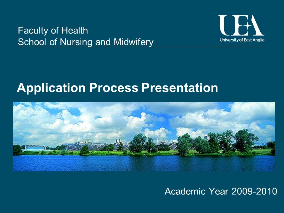 Faculty of Health School of Nursing and Midwifery Application Process Presentation Academic Year 2009-2010