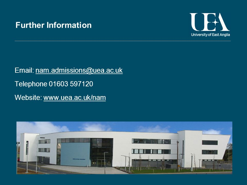 Further Information Email: nam.admissions@uea.ac.uk Telephone 01603 597120 Website: www.uea.ac.uk/nam
