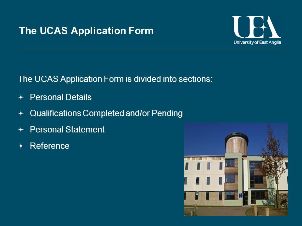 The UCAS Application Form The UCAS Application Form is divided into sections: Personal Details Qualifications Completed and/or Pending Personal Statement Reference