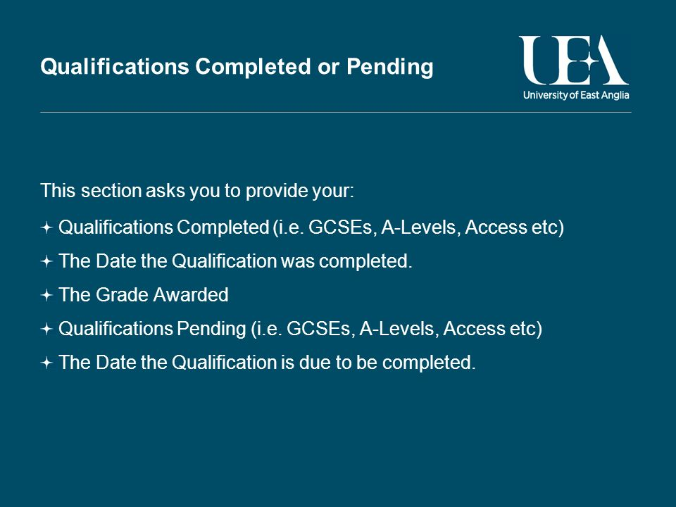 Qualifications Completed or Pending This section asks you to provide your: Qualifications Completed (i.e.