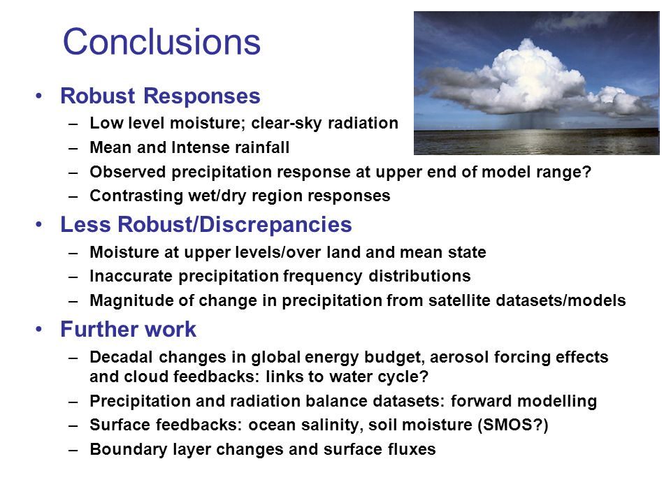 Robust Responses –Low level moisture; clear-sky radiation –Mean and Intense rainfall –Observed precipitation response at upper end of model range.