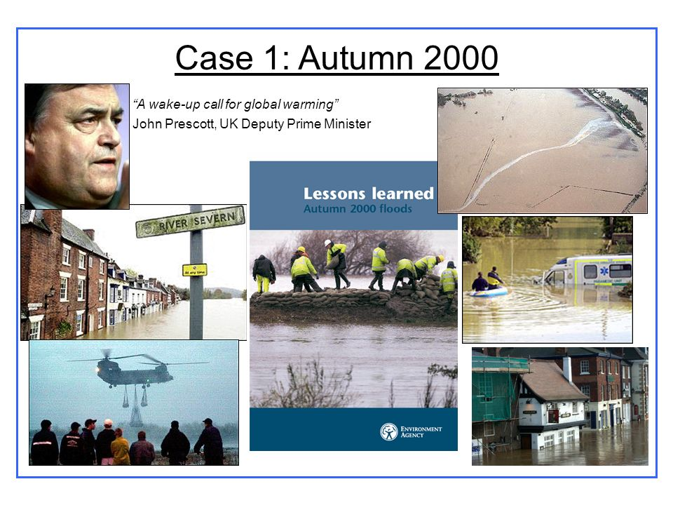 Case 1: Autumn 2000 A wake-up call for global warming John Prescott, UK Deputy Prime Minister
