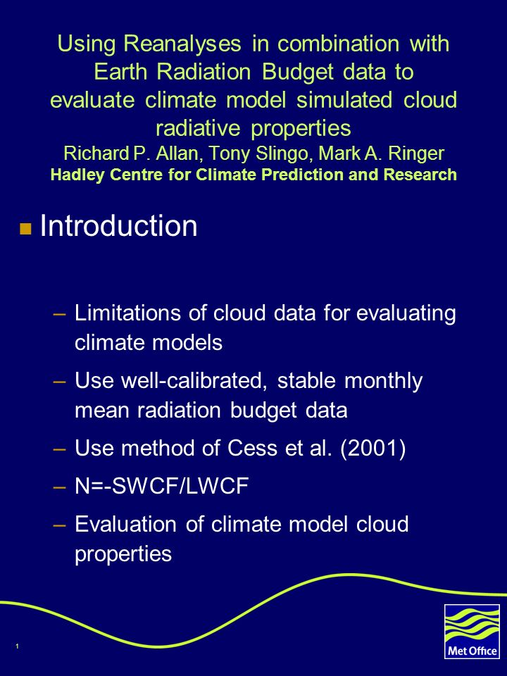 1 Using Reanalyses in combination with Earth Radiation Budget data to evaluate climate model simulated cloud radiative properties Richard P.
