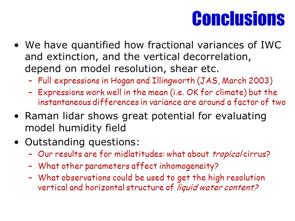 Conclusions We have quantified how fractional variances of IWC and extinction, and the vertical decorrelation, depend on model resolution, shear etc.
