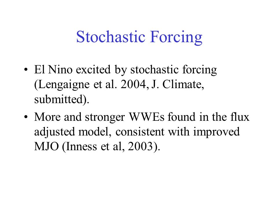 Stochastic Forcing El Nino excited by stochastic forcing (Lengaigne et al.