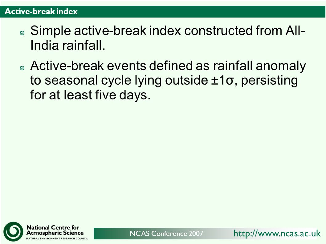 http://www.ncas.ac.uk NCAS Conference 2007 Active-break index Simple active-break index constructed from All- India rainfall.