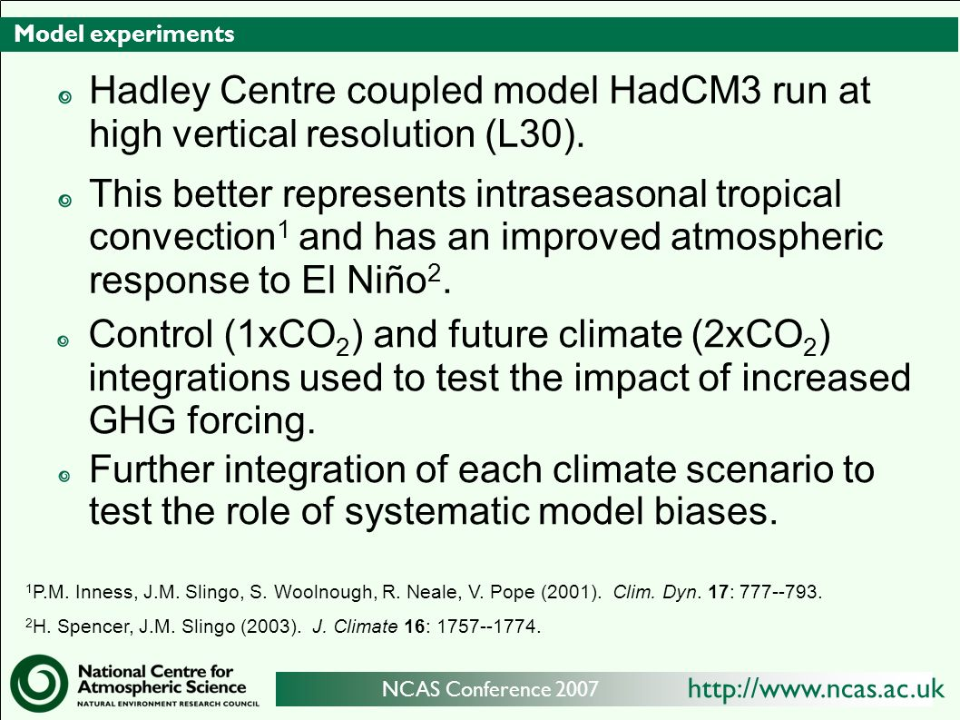 http://www.ncas.ac.uk NCAS Conference 2007 Model experiments Hadley Centre coupled model HadCM3 run at high vertical resolution (L30).