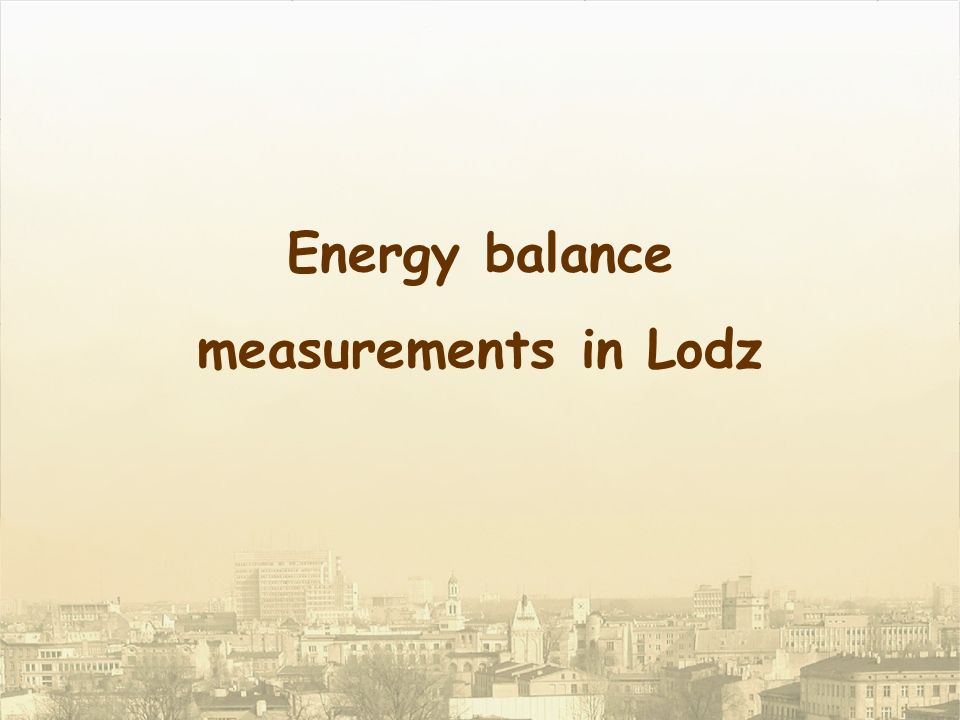 Energy balance measurements in Lodz