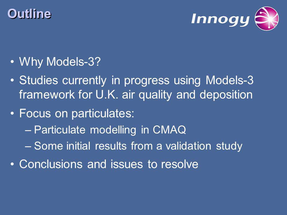 Outline Why Models-3. Studies currently in progress using Models-3 framework for U.K.