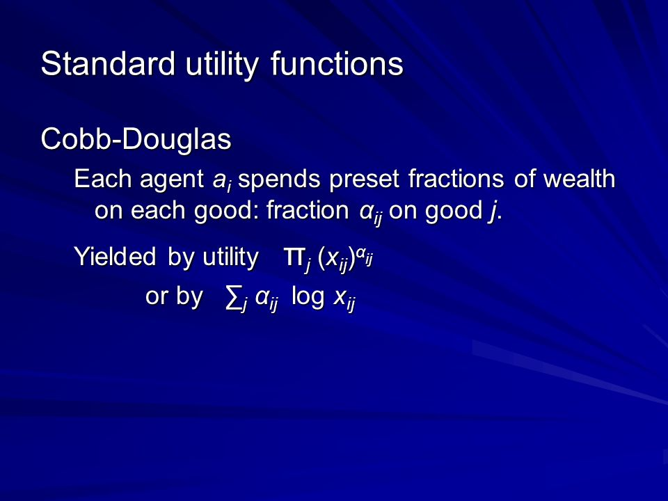 Standard utility functions Cobb-Douglas Each agent a i spends preset fractions of wealth on each good: fraction α ij on good j.