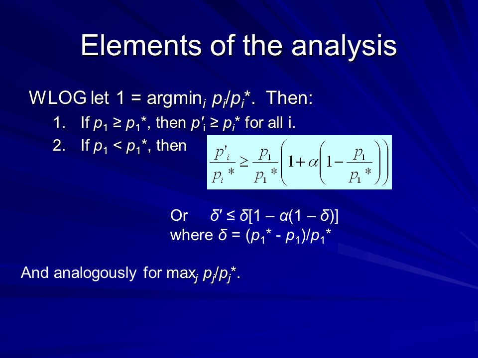 Elements of the analysis WLOG let 1 = argmin i p i /p i *.