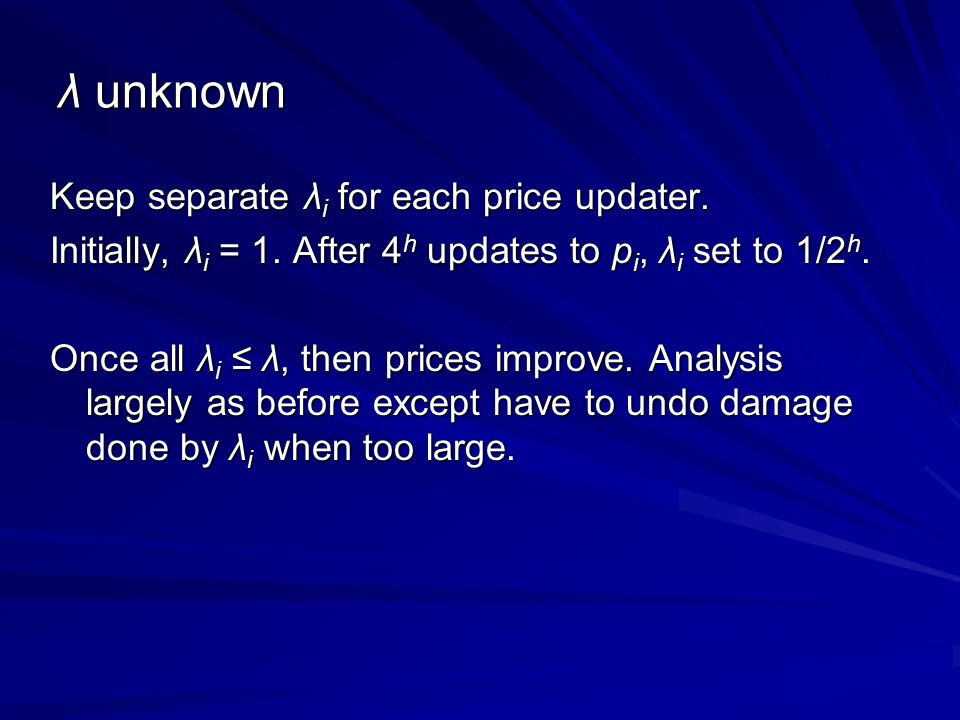 λ unknown Keep separate λ i for each price updater.
