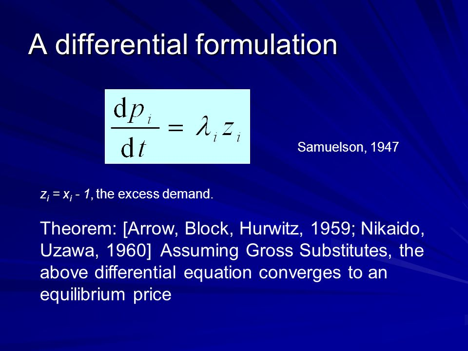 A differential formulation Samuelson, 1947 z i = x i - 1, the excess demand.