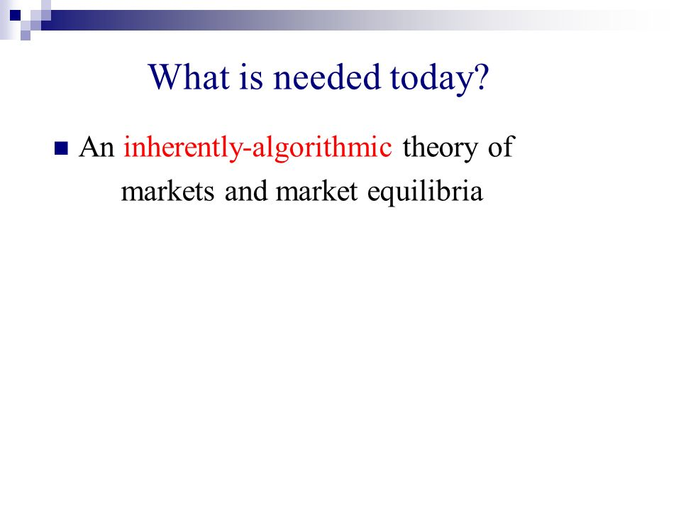 What is needed today An inherently-algorithmic theory of markets and market equilibria